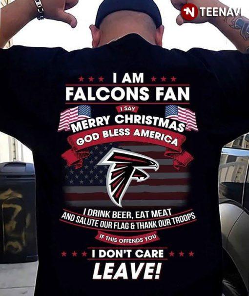 I Am Atlanta Falcons Fan I Say Merry Christmas God Bless America I Drink Beer Eat