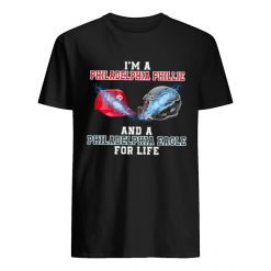 Im A Philadelphia Phillie And A Philadelphia Eagle For Life Shirt