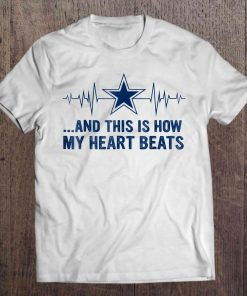 And This Is How My Heart Dallas Print T Shirt Short Sleeve O Neck Cowboys Heartbeat
