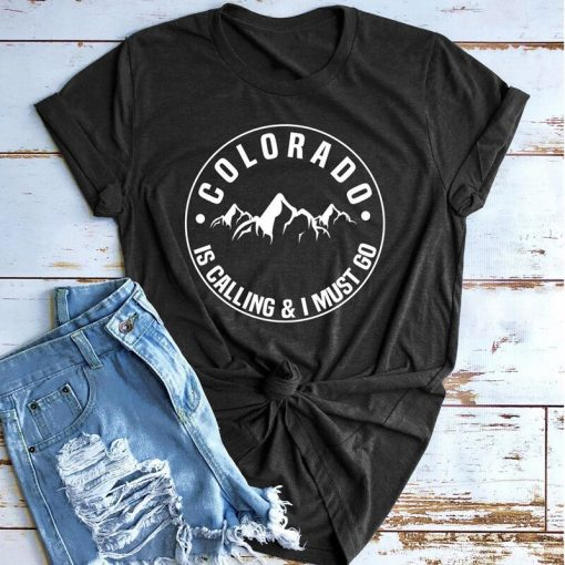 Colorado Is Calling And I Must Go T shirt Stylish Women Rocky Mountains Graphic Adventure Tees 10