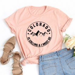 Colorado Is Calling And I Must Go T shirt Stylish Women Rocky Mountains Graphic Adventure Tees 8