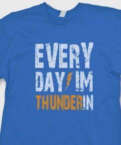 EVERY DAY IM THUNDERIN T shirt Durant Oklahoma City Tee Shirt