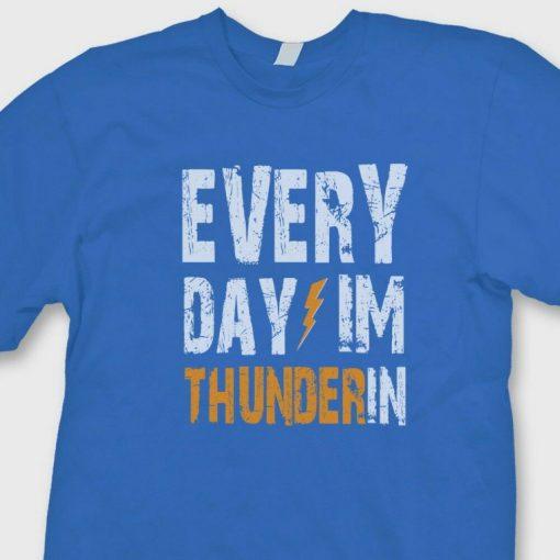 EVERY DAY IM THUNDERIN T shirt Durant Oklahoma City Tee Shirt