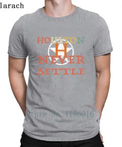 Houston Astro Never Settle T Shirt Summer Style Fitness Humor Short Sleeve Hip Hop Shirt Design 4
