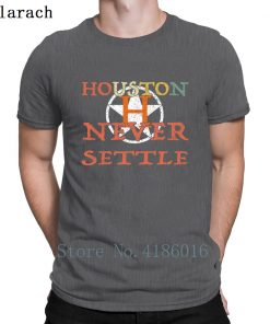 Houston Astro Never Settle T Shirt Summer Style Fitness Humor Short Sleeve Hip Hop Shirt Design 5