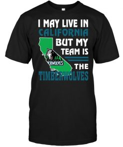 I May Live In California But My Team Is The Timberwolves T Shirt