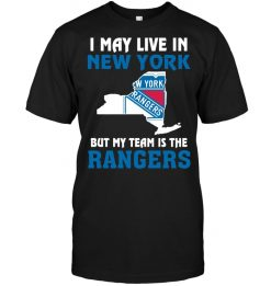 I May Live In New York But My Team Is The Rangers T Shirt