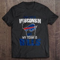I May Live In Wisconsin But My Team Is Buffalo Print T Shirt Short Sleeve O