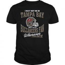 I May Not Be In Tampa Bay But I M A Buccaneers Fan Wherever I Am