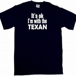 It s OK I m With the Texan Mens Tee Shirt Pick Size Color Small 6XL