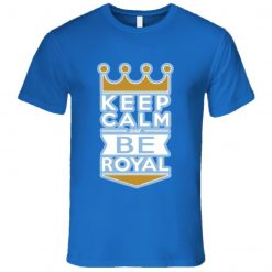 Keep Calm And Be Royal Kansas City T Shirt
