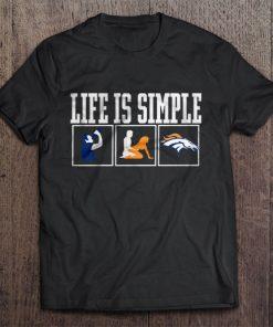 Life Is Simple Drink Sex And Denver Streetwear Harajuku 100 Cotton Men S Tshirt Broncos Football