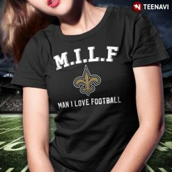 M I L F Man I Love Football New Orleans Saints T Shirt