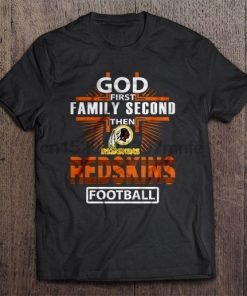 Men T Shirt God First Family Second Then Redskins Football Women t shirt