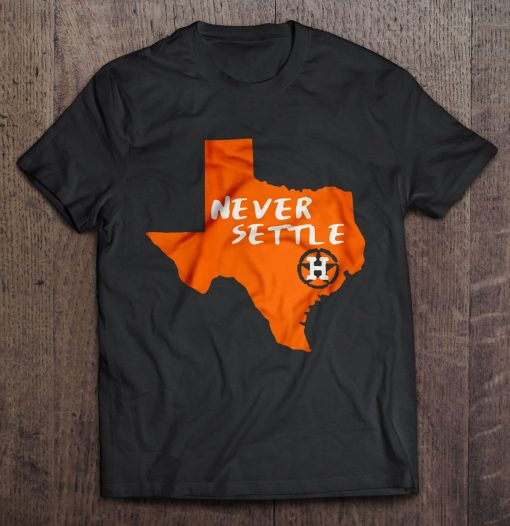 Never Settle Houston Streetwear Harajuku 100 Cotton Men S Tshirt Astros Tshirts