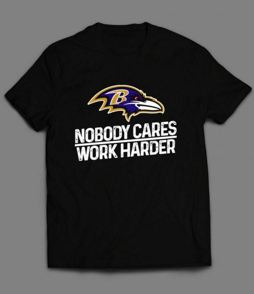 Nobody cares work harder Baltimore Raven Customized Handmade Black T shirt S 4XL