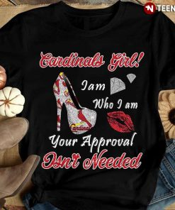 St Louis Cardinals Girl I Am Who I Am Your Approval Isn T Needed T Shirt