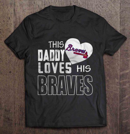This Daddy Loves His Atlanta Print T Shirt Short Sleeve O Neck Braves Tshirts