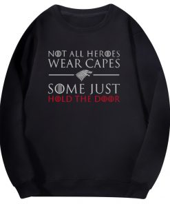Tv Show Game Of Thrones Men Hoodies Not All Heroes Wear Capes Some Just Hold The