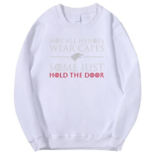 Tv Show Game Of Thrones Men Hoodies Not All Heroes Wear Capes Some Just Hold The 3
