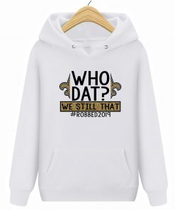 Who Dat We Still That Robbed 2019 New Streetwear Harajuku Orleans 100 Cotton Saints Version Hoodies
