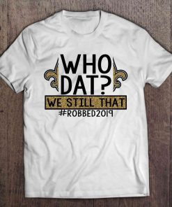 Who Dat We Still That Robbed2019 New Streetwear Harajuku Orleans 100 Cotton Men S Tshirt Saints