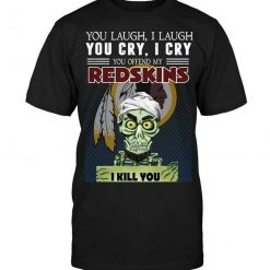 You Laugh I Laugh You Cry I Cry You Offend My Redskins Black T Shirt Round