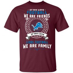Love Football We Are Friends Love Lions We Are Family Men T-Shirt