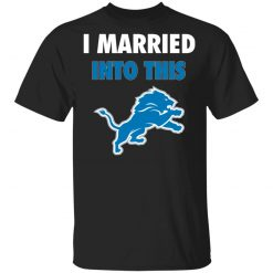 I Married Into This Detroit Lions Football NFL Men T-Shirt