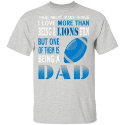 I Love More Than Being A Lions Fan Being A Dad Football T-Shirt