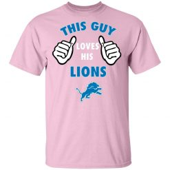 This Guy Loves His Detroit Lions T-Shirt