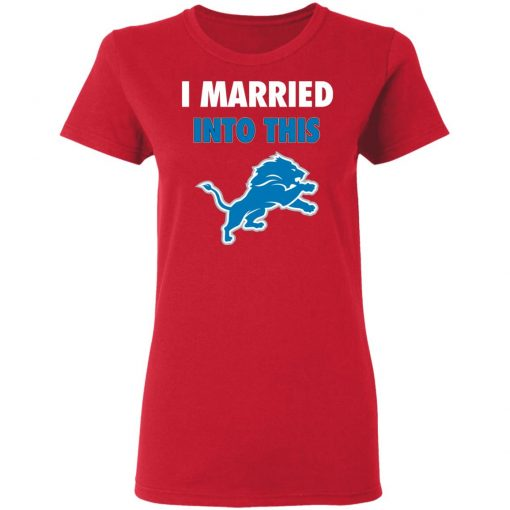 I Married Into This Detroit Lions Football NFL Women T-Shirt