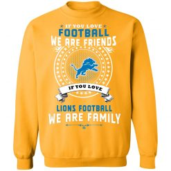Love Football We Are Friends Love Lions We Are Family Sweatshirt