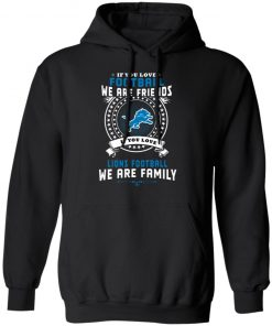 Love Football We Are Friends Love Lions We Are Family Hoodie