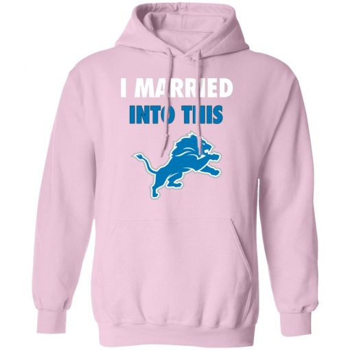 I Married Into This Detroit Lions Football NFL Hoodie
