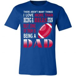 I Love More Than Being A Bills Fan Being A Dad Football Unisex Jersey Tee