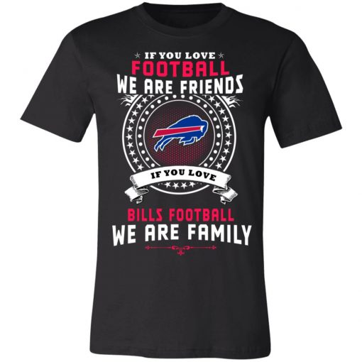 Love Football We Are Friends Love Bills We Are Family Unisex Jersey Tee