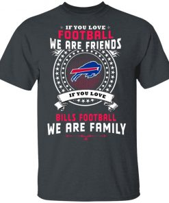 Love Football We Are Friends Love Bills We Are Family Men's T-Shirt