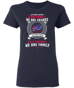 Love Football We Are Friends Love Bills We Are Family Women's T-Shirt
