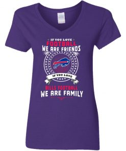 Love Football We Are Friends Love Bills We Are Family V-Neck T-Shirt