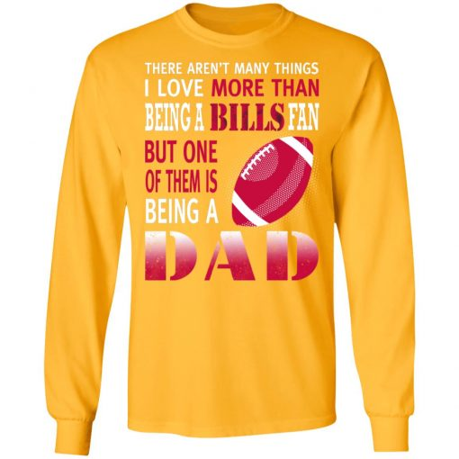 I Love More Than Being A Bills Fan Being A Dad Football LS T-Shirt