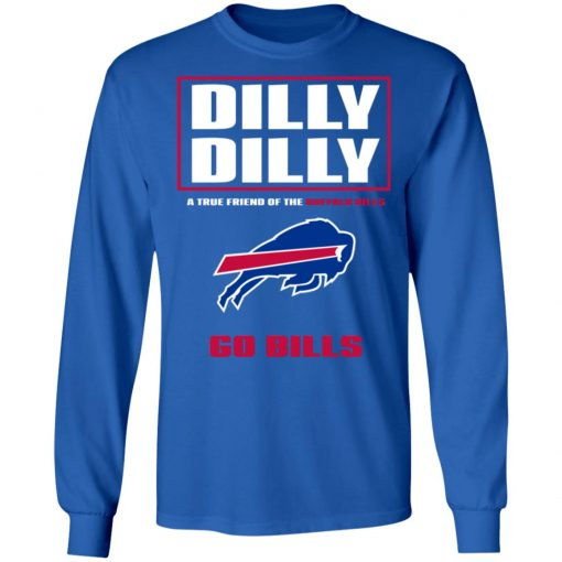 Dilly Dilly A True Friend Of The BUFFALO BILLS LS T-Shirt