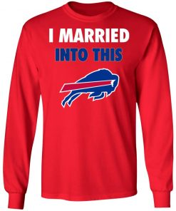 I Married Into This Buffalo Bills LS T-Shirt