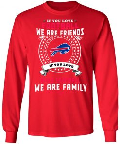 Love Football We Are Friends Love Bills We Are Family LS T-Shirt