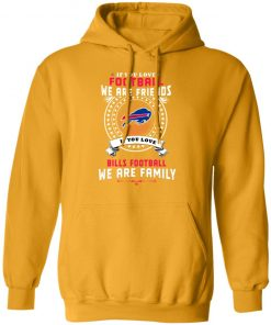 Love Football We Are Friends Love Bills We Are Family Hoodie