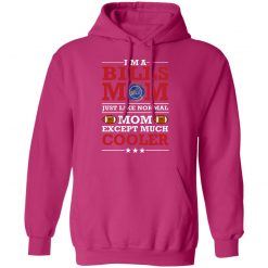 I_m A Bills Mom Just Like Normal Mom Except Cooler NFL Hoodie