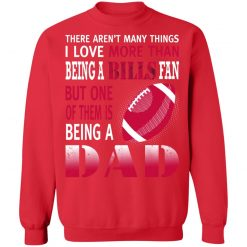 I Love More Than Being A Bills Fan Being A Dad Football Sweatshirt