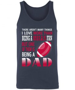 I Love More Than Being A Bills Fan Being A Dad Football 3480 Unisex Tank