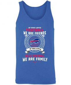 Love Football We Are Friends Love Bills We Are Family 3480 Unisex Tank