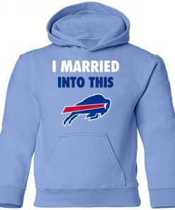 I Married Into This Buffalo Bills Youth Hoodie